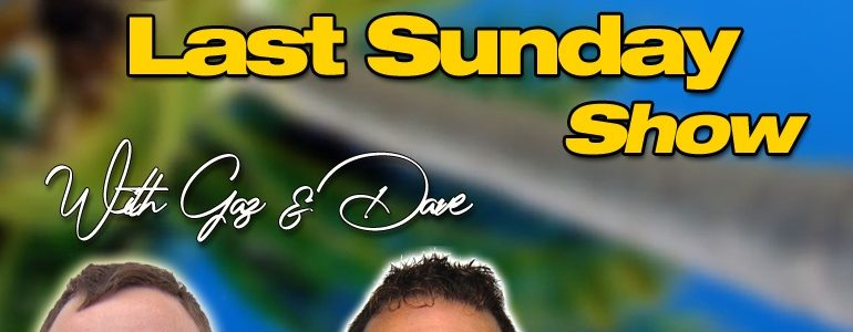 The Last Sunday With Gaz And Dave.